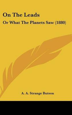 On the Leads - Or What the Planets Saw (1880) (Hardcover): A A Strange Butson
