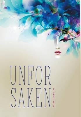 Unforsaken (Hardcover): M. Grace Kelly