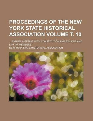 Proceedings of the New York State Historical Association; ... Annual Meeting with Constitution and By-Laws and List of Members...
