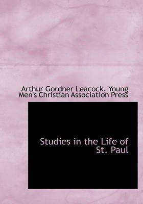 Studies in the Life of St. Paul (Hardcover): Arthur Gordner Leacock