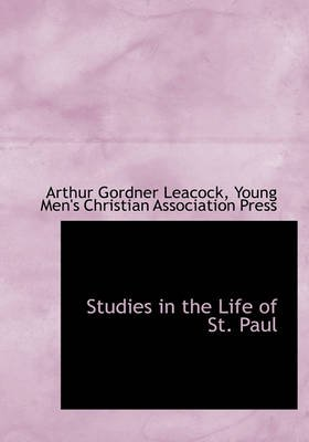 Studies in the Life of St. Paul (Hardcover): Arthur Gordner Leacock