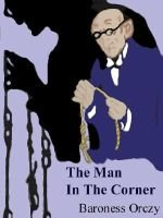 The Man In The Corner The Classic Detective Stories Electronic