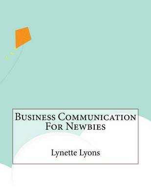 Business Communication for Newbies (Paperback): MS Lynette Lyons