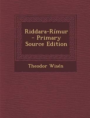 Riddara-Rimur - Primary Source Edition (Icelandic, Paperback): Theodor Wisen