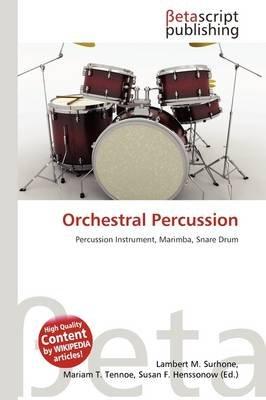 Orchestral Percussion (Paperback): Lambert M. Surhone, Mariam T. Tennoe, Susan F. Henssonow