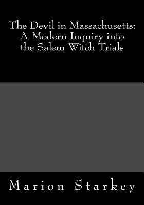 The Devil in Massachusetts - A Modern Inquiry Into the Salem Witch Trials (Paperback): Marion L Starkey