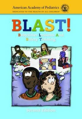 BLAST! - Babysitter Lessons and Safety Training (Paperback, 2nd Revised edition): AAP - American Academy of Pediatrics