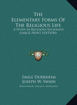 The Elementary Forms of the Religious Life - A Study in Religious Sociology (Large Print Edition) (Large print, Hardcover,...