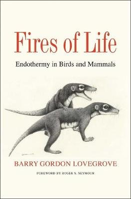 Fires of Life - Endothermy in Birds and Mammals (Hardcover): Barry Gordon Lovegrove