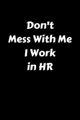 Don't Mess with Me I Work in HR (Paperback): Jeremy James