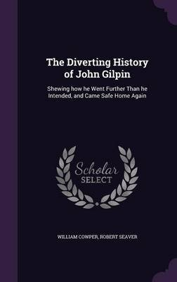 The Diverting History of John Gilpin - Shewing How He Went Further Than He Intended, and Came Safe Home Again (Hardcover):...