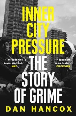 Inner City Pressure - The Story of Grime (Paperback, Epub Edition): Dan Hancox