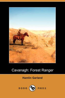 Cavanagh - Forest Ranger (Dodo Press) (Paperback): Hamlin Garland