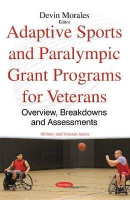 Adaptive Sports & Paralympic Grant Programs for Veterans - Overview, Breakdowns & Assessments (Paperback): Devin Morales