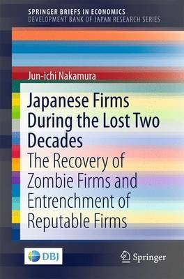 Japanese Firms During the Lost Two Decades - The Recovery of Zombie Firms and Entrenchment of Reputable Firms (Paperback, 1st...