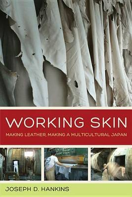 Working Skin - Making Leather, Making a Multicultural Japan (Electronic book text): Joseph D. Hankins