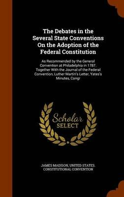 The Debates in the Several State Conventions on the Adoption of the Federal Constitution - As Recommended by the General...