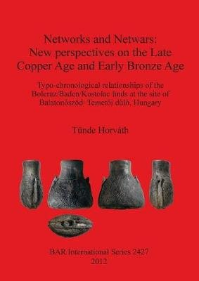 Networks and Netwars: New perspectives on the Late Copper Age and Early Bronze Age - Typo-chronological relationships of the...