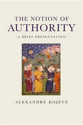 The Notion of Authority (Electronic book text): Alexandre Kojeve