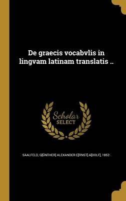 de Graecis Vocabvlis in Lingvam Latinam Translatis .. (Italian, Hardcover): G[unther] Alexander E[rnst] a Saalfeld