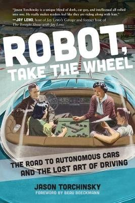 Robot, Take the Wheel - What Autonomous Cars Are, How They Work, and How They'll Both Be Great and Suck (Hardcover): Jason...