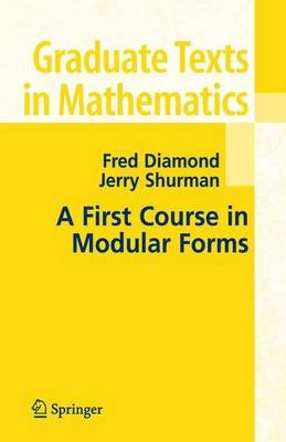A First Course in Modular Forms (Electronic book text): Fred Diamond, Jerry Shurman