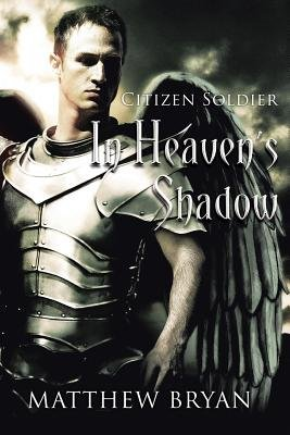 In Heaven's Shadow - Book One: Citizen Soldier (Paperback): Matthew Bryan