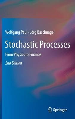 Stochastic Processes - From Physics to Finance (Hardcover, 2nd ed. 2013): Wolfgang Paul, Jorg Baschnagel
