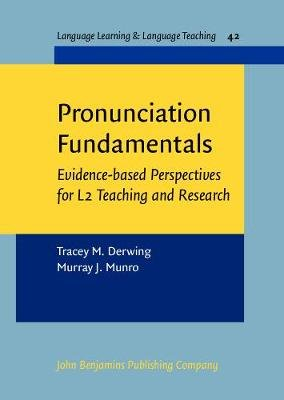Pronunciation Fundamentals - Evidence-based perspectives for L2 teaching and research (Hardcover): Tracey M. Derwing, Murray J....