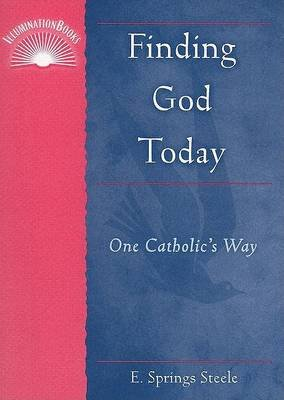 Finding God Today - One Catholic's Way (Paperback): E. Springs Steele