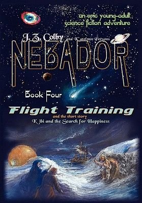 Nebador Book Four - Flight Training, Kibi and the Search for Happiness (Hardcover): J. Z. Colby