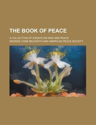 The Book of Peace; A Collection of Essays on War and Peace (Paperback): George Cone Beckwith