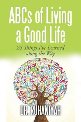 ABCs of Living a Good Life - 26 Things I've Learned Along the Way (Paperback): Dr. Ruhaniyah