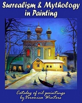Surrealism and Mythology in Painting - Dali and Van Gogh Inspired Art by Veronica Winters (Paperback): Veronica Winters