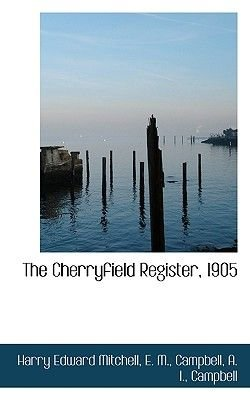 The Cherryfield Register, 1905 (Paperback): Harry Edward Mitchell, E.M. Campbell, A. I. Campbell