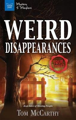 Weird Disappearances - Real Tales of Missing People (Hardcover): Tom McCarthy