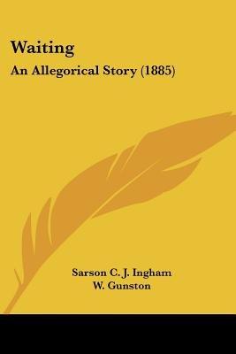 Waiting - An Allegorical Story (1885) (Paperback): Sarson C. J. Ingham