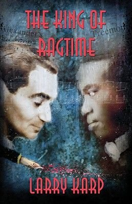 The King of Ragtime - A Ragtime Mystery (Hardcover): Larry Karp