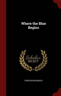 Where the Blue Begins (Hardcover): Christopher Morley