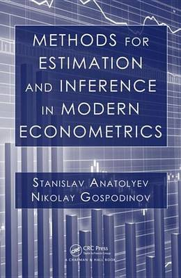 Methods for Estimation and Inference in Modern Econometrics (Electronic book text): Stanislav Anatolyev, Nikolay Gospodinov