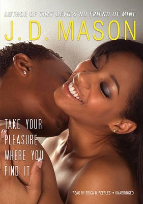 Take Your Pleasure Where You Find It (Audio cassette): J.D. Mason
