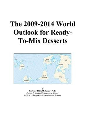 The 2009-2014 World Outlook for Ready-To-Mix Desserts (Electronic book text): Inc. Icon Group International