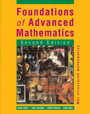 Foundations of Advanced Mathematics (Paperback, 2nd Revised edition): Dave Faulkner, Diana Cowey, Roger Porkess, David Snell