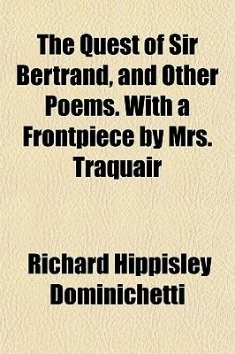 The Quest of Sir Bertrand, and Other Poems. with a Frontpiece by Mrs. Traquair (Paperback): Richard Hippisley Dominichetti