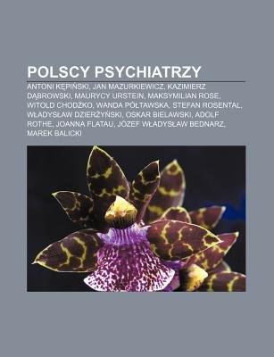 Polscy Psychiatrzy - Antoni K Pi Ski, Jan Mazurkiewicz, Kazimierz D Browski, Maurycy Urstein, Maksymilian Rose, Witold Chod Ko,...