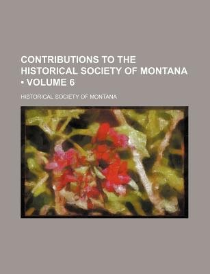 Contributions to the Historical Society of Montana (Volume 6) (Paperback): Historical Society of Montana
