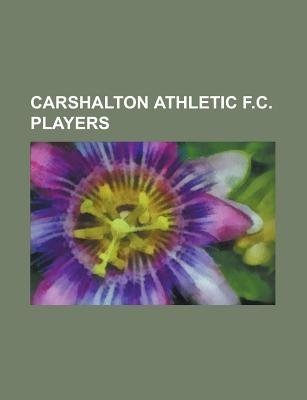 Carshalton Athletic F.C. Players - Adam Federici, Adam Mekki, Andy Cyrus, Andy Salako, Angelo Simmons, Anthony Cook...