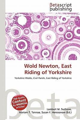 Wold Newton, East Riding of Yorkshire (Paperback): Lambert M. Surhone, Miriam T. Timpledon, Susan F. Marseken