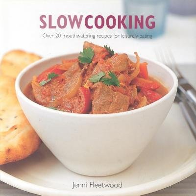 Slow Cooking - 25 Mouthwatering One-pot Recipes for Leisurely Eating (Hardcover): Jenni Fleetwood
