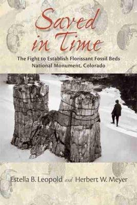 Saved in Time - The Fight to Establish Florissant Fossil Beds National Monument, Colorado (Paperback): Estella B. Leopold,...